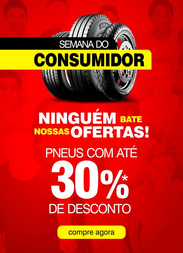 Semana do Consumidor - Pneus com até 30% de desconto - Compre agora!