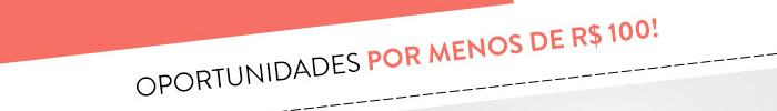 OPORTUNIDADES POR MENOS DE R$ 100!