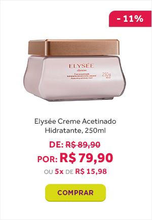 Creme Acetinado Elysée por 79 reais e 90 centavos.