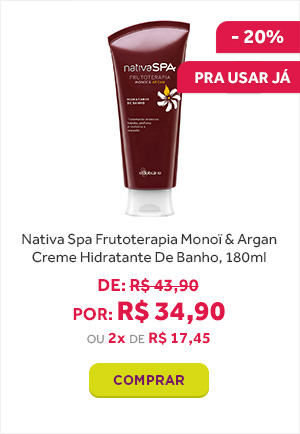 Hidratante de Banho Monoi e Argan Nativa Spa por 34 reais e 90 centavos.